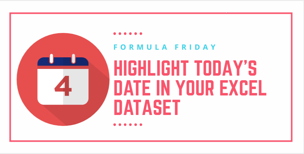 Formula Friday - Two Ways To Highlight Today's Date In Your Excel